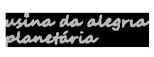 USINA DA ALEGRIA PLANETÁRIA